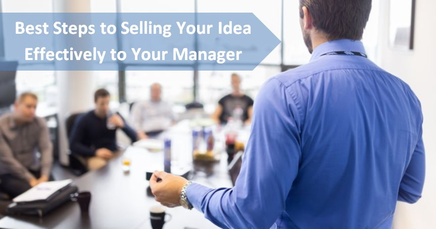 Best Steps to Selling Your Idea Effectively to Your Manager
