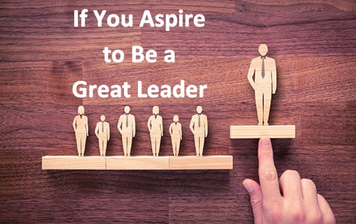 If You Aspire to Be a Great Leader