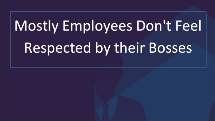 Mostly Employees Don't Feel Respected by their Bosses
