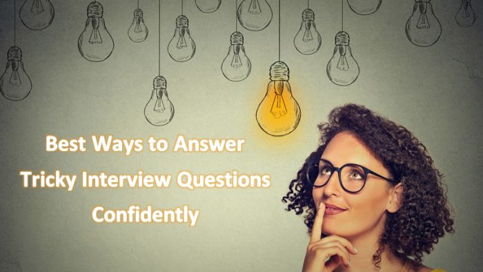 Best Ways to Answer Tricky Interview Questions Confidently