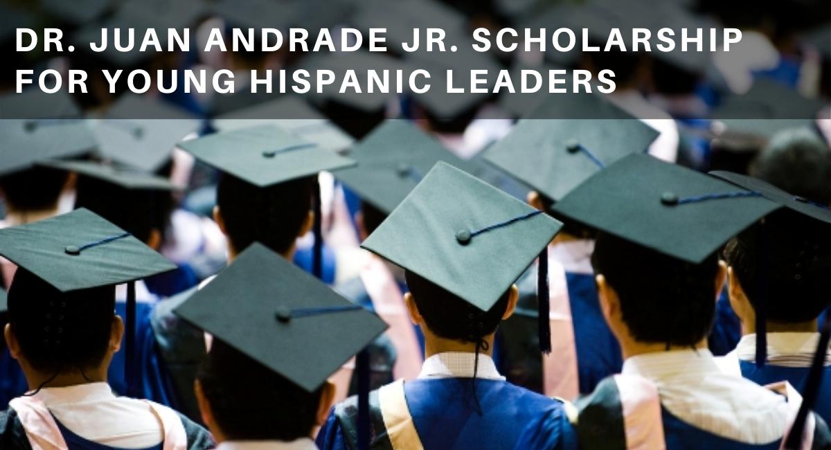 Dr. Juan Andrade Jr. Scholarship for Young Hispanic Leaders