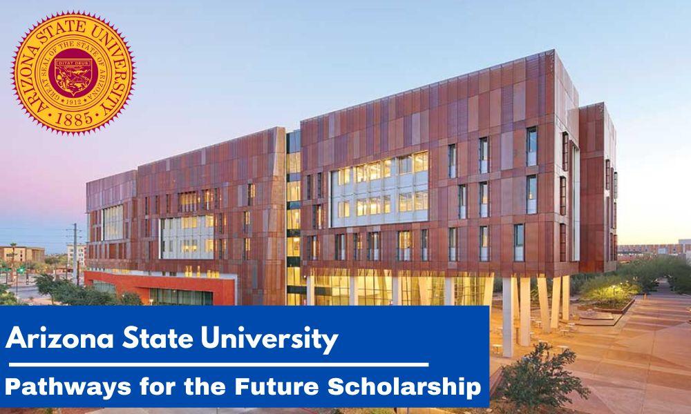 Arizona State University Pathways for the Future Scholarship