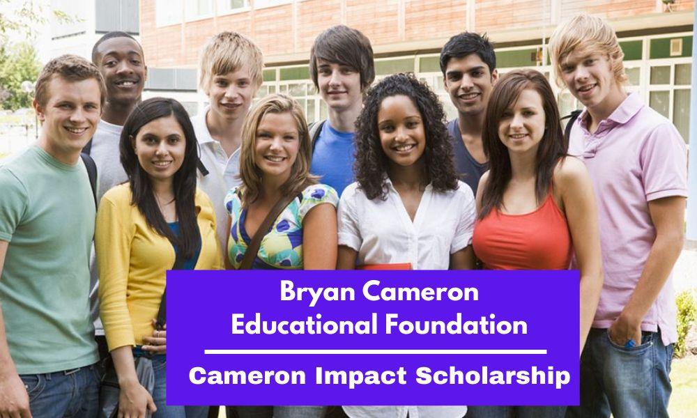 Bryan Cameron Educational Foundation Cameron Impact Scholarship