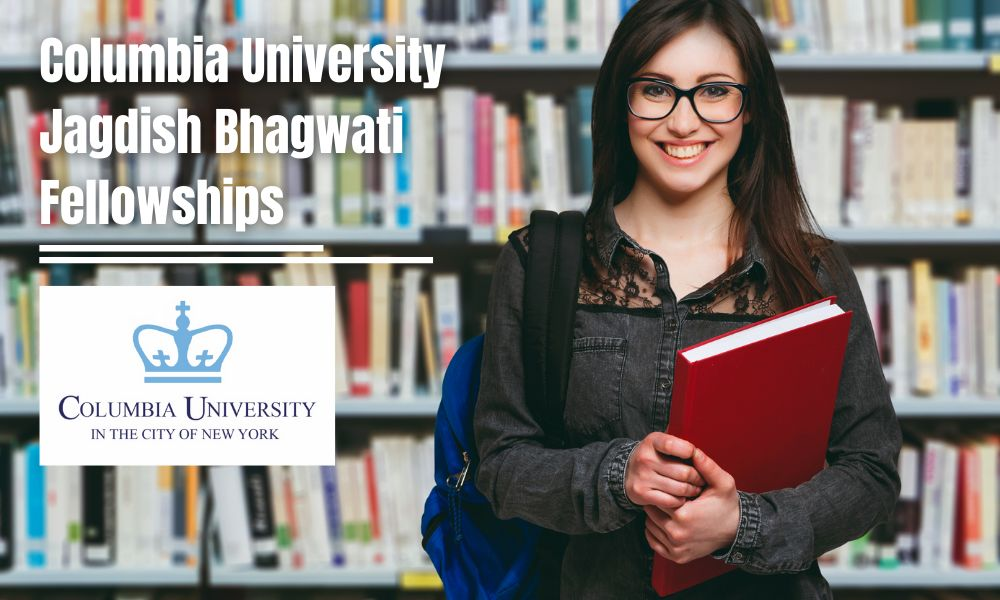 Columbia University Jagdish Bhagwati Fellowships