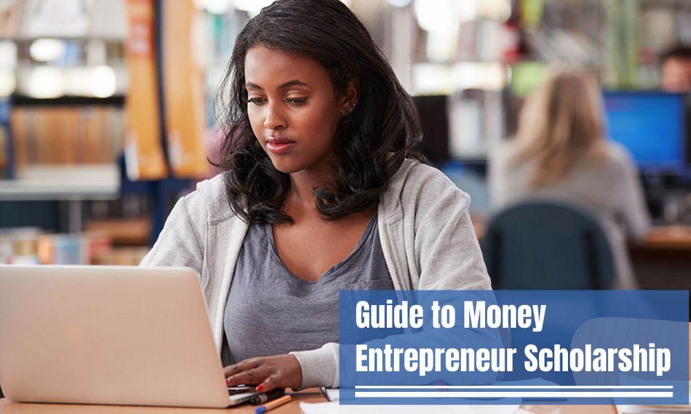 Guide to Money Entrepreneur Scholarship