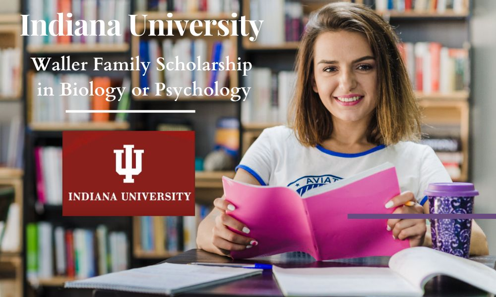Indiana University Waller Family Scholarship in Biology and Psychology