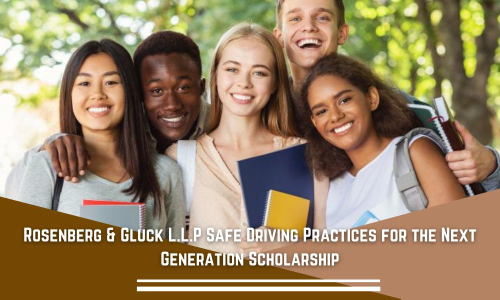 Rosenberg & Gluck L.L.P Safe Driving Practices for the Next Generation Scholarship