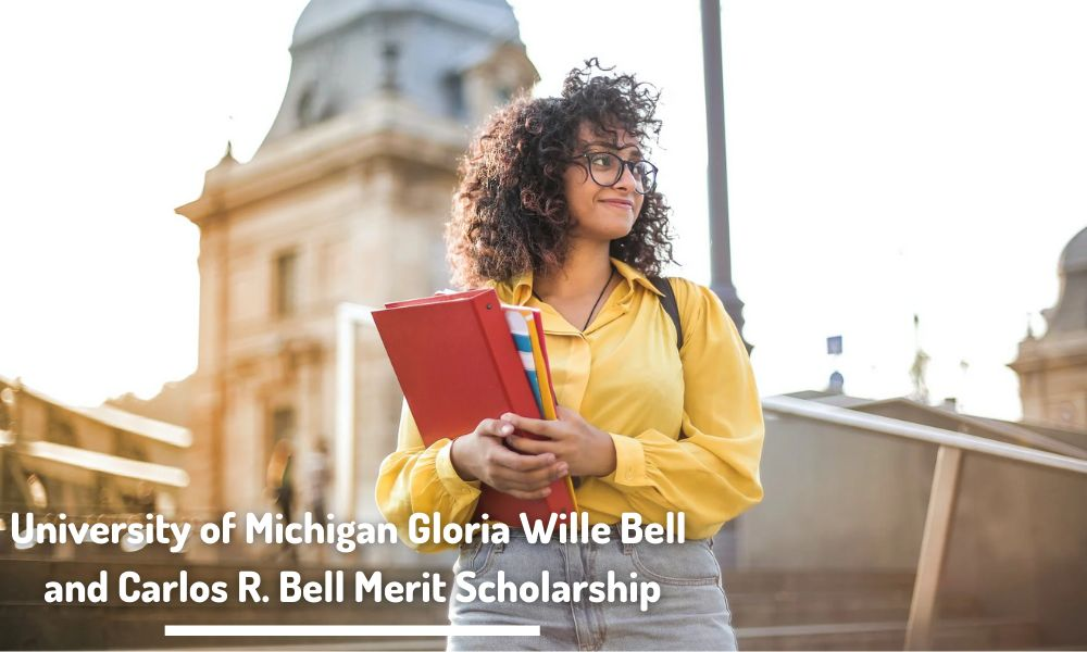 University of Michigan Gloria Wille Bell and Carlos R. Bell Merit Scholarship