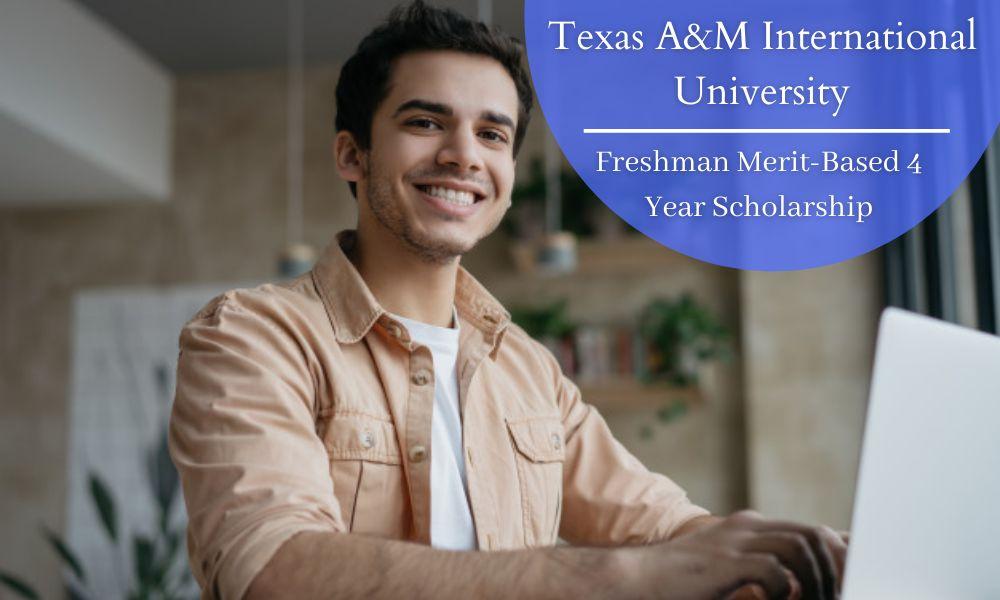 Texas A&M International University Freshman Merit-Based 4 Year Scholarships