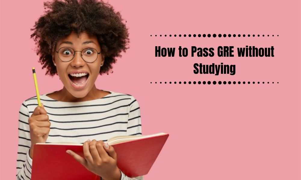 How to Pass GRE without Studyin