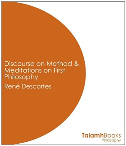 Discourse on Method and Meditations on First Philosophy Kindle Edition