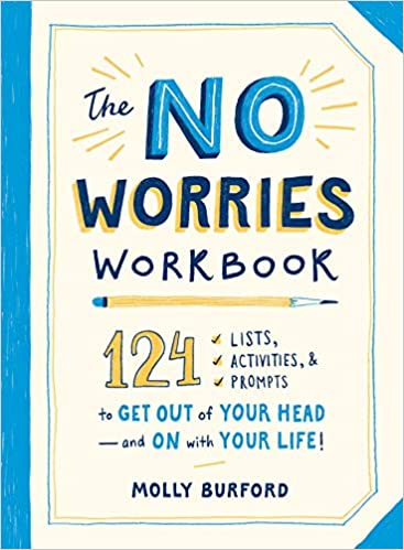 The No Worries Workbook: 124 Lists, Activities, and Prompts to Get Out of Your Head―and On with Your Life! Paperback – November 19, 2019