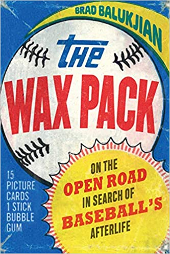 The Wax Pack: On the Open Road in Search of Baseball's Afterlife Hardcover – Illustrated, April 1, 2020