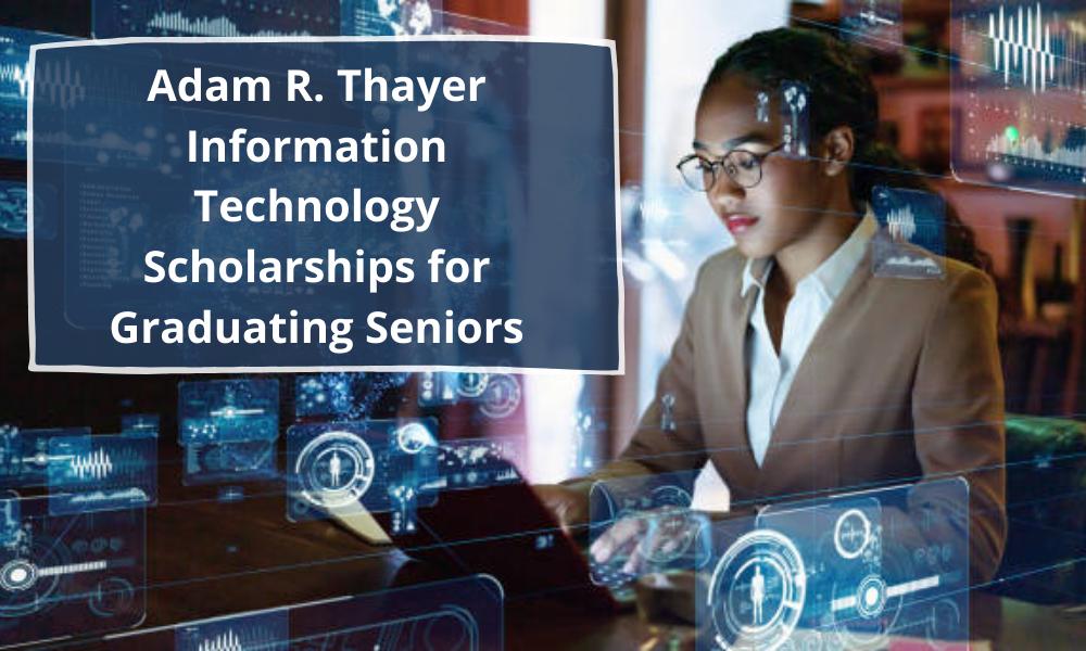 Adam R. Thayer Information Technology Scholarships for Graduating Seniors