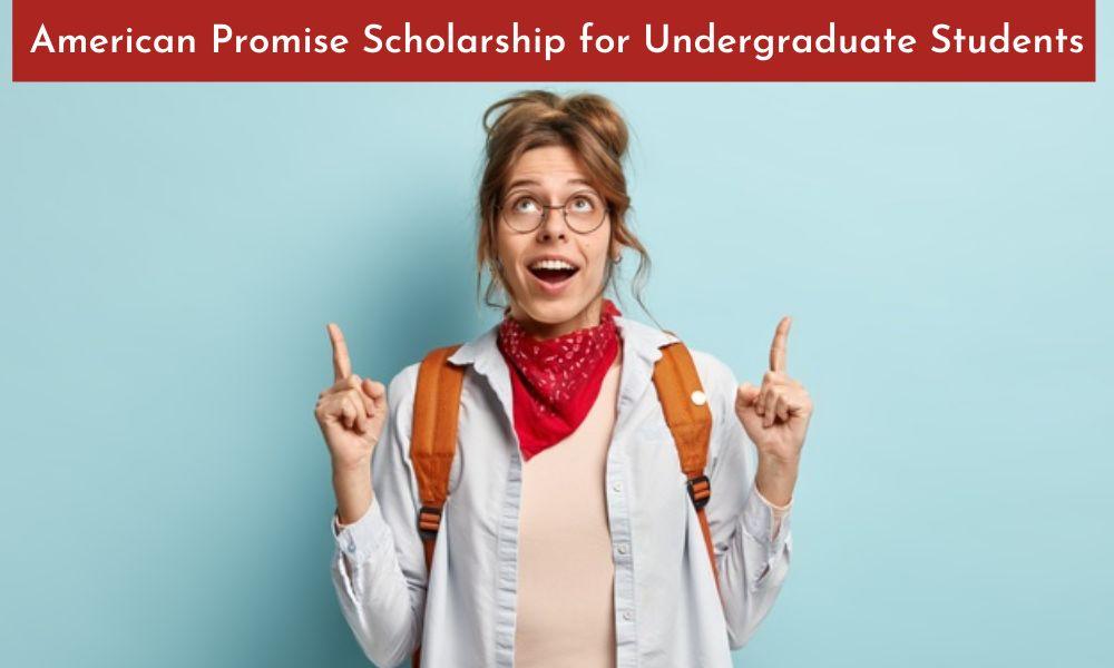 American Promise Scholarship for Undergraduate Students