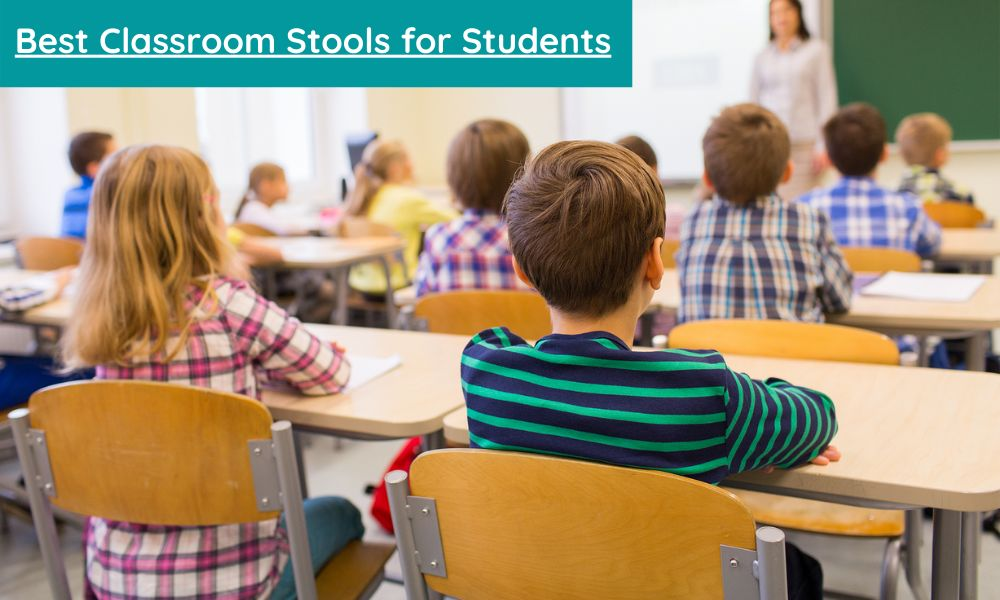Best Classroom Stools for Students