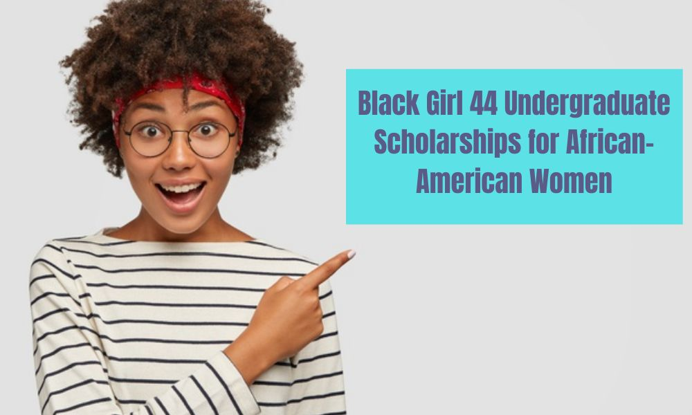 Black Girl 44 Undergraduate Scholarships for African-American Women