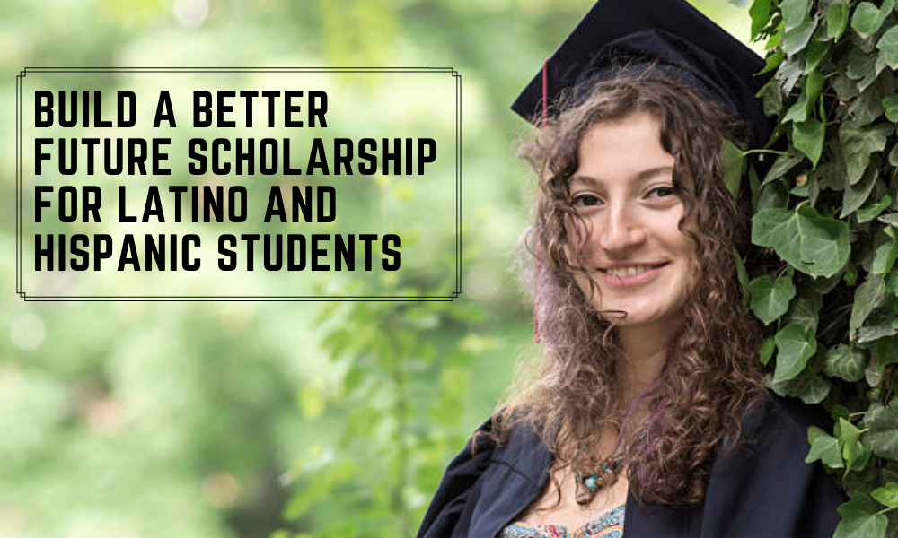 Build a Better Future Scholarship for Latino and Hispanic Students
