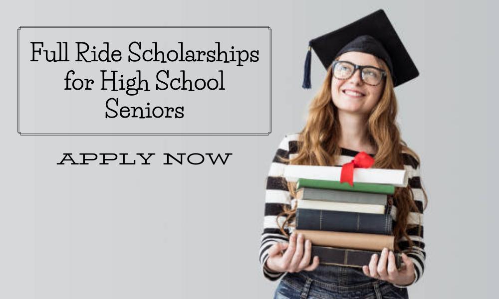 Full Ride Scholarships for High School Seniors