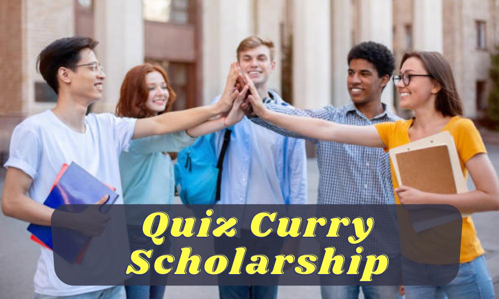 Quiz Curry Scholarship