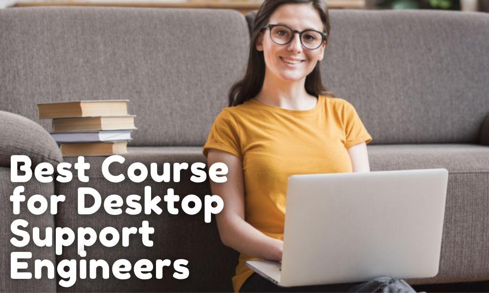 Best Courses for Desktop Support Engineers
