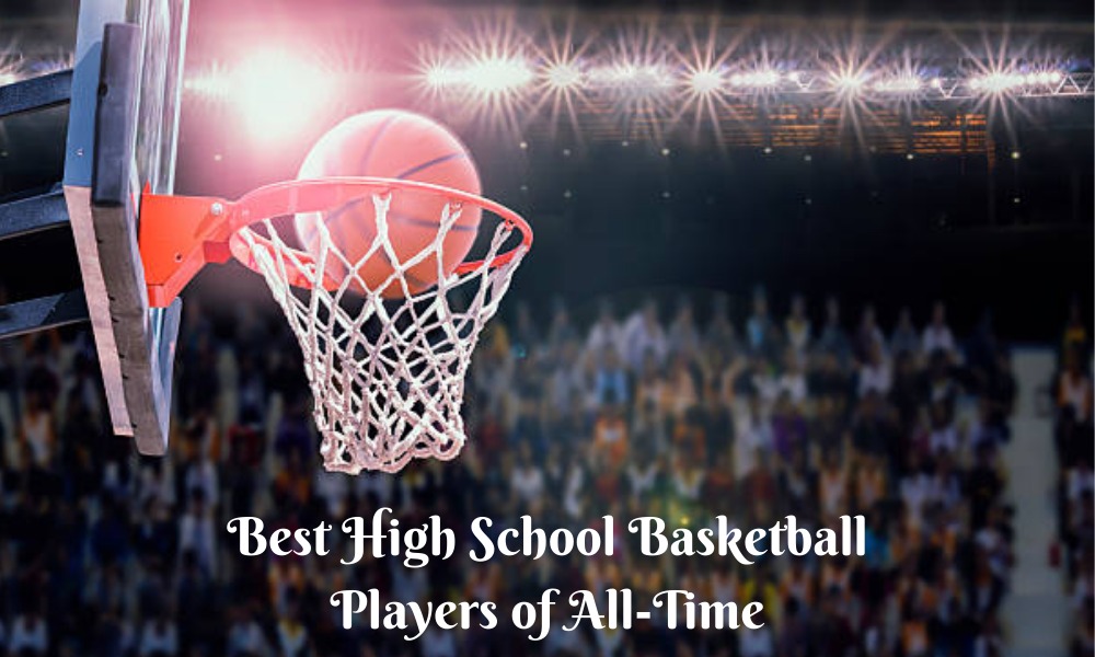 Best High School Basketball Players of All-Time