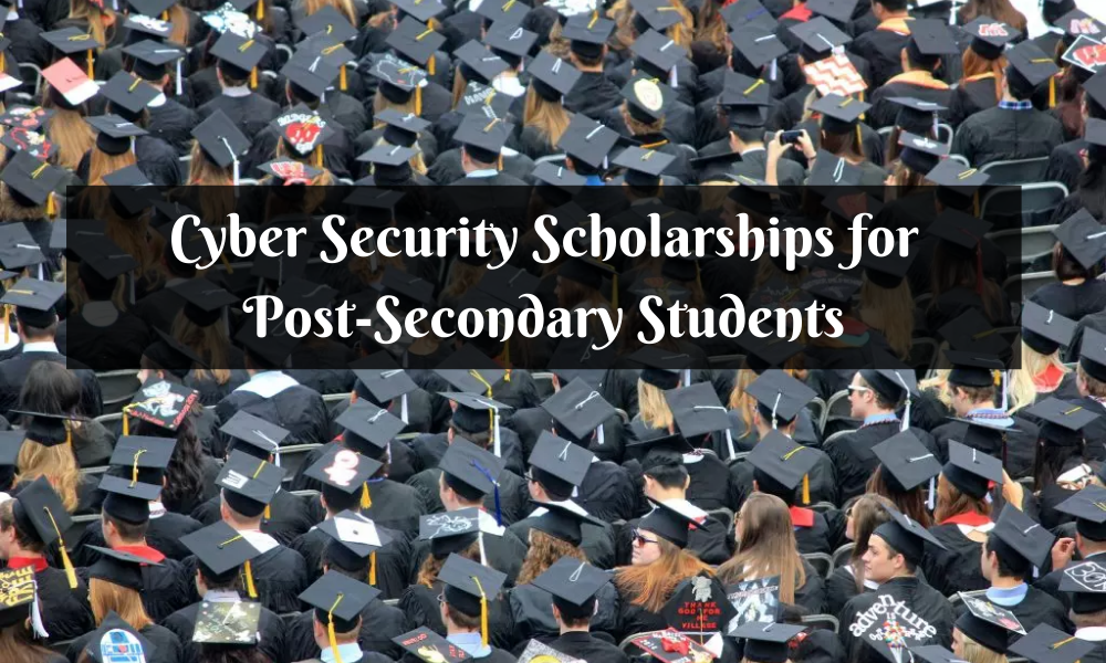 Cyber Security Scholarships for Post-SecondaryStudents
