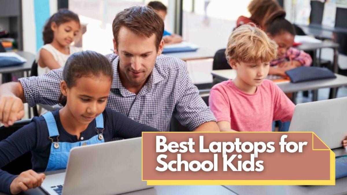 Best Laptops for School Kids