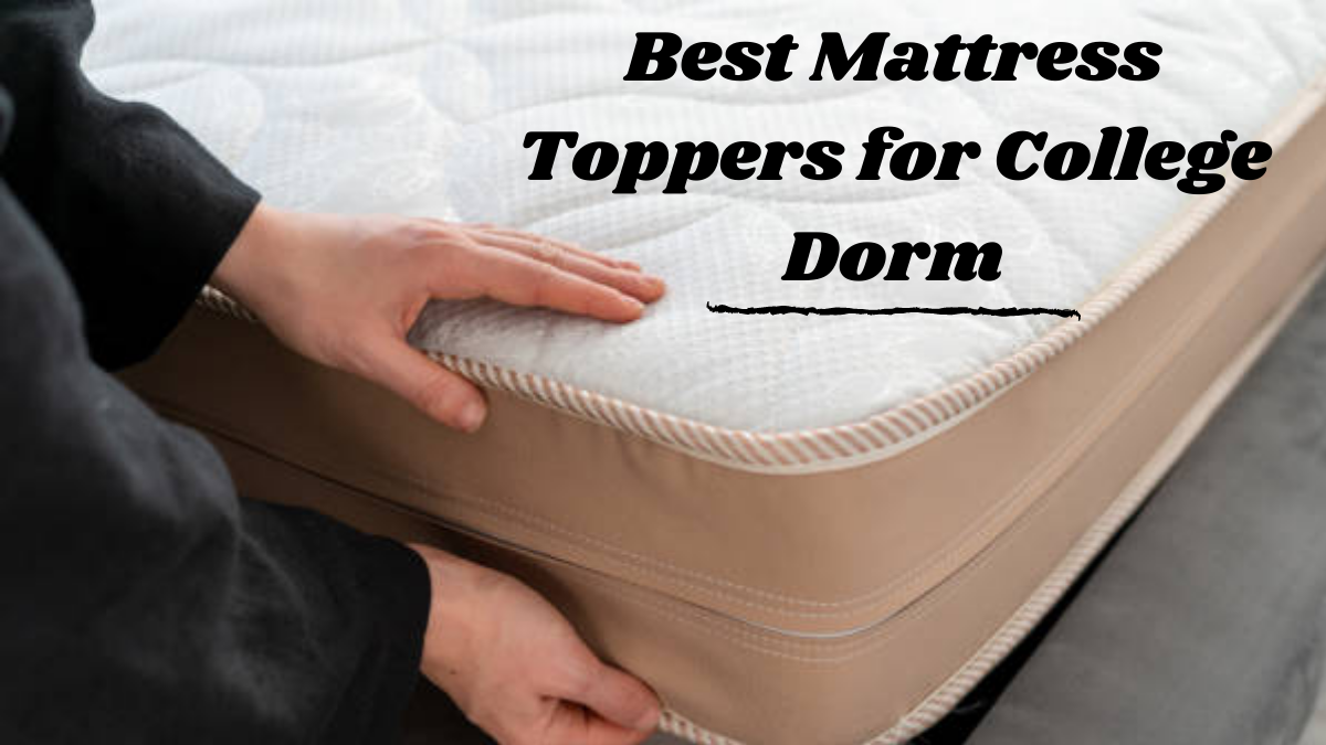 Best Mattress Toppers for College Dorm