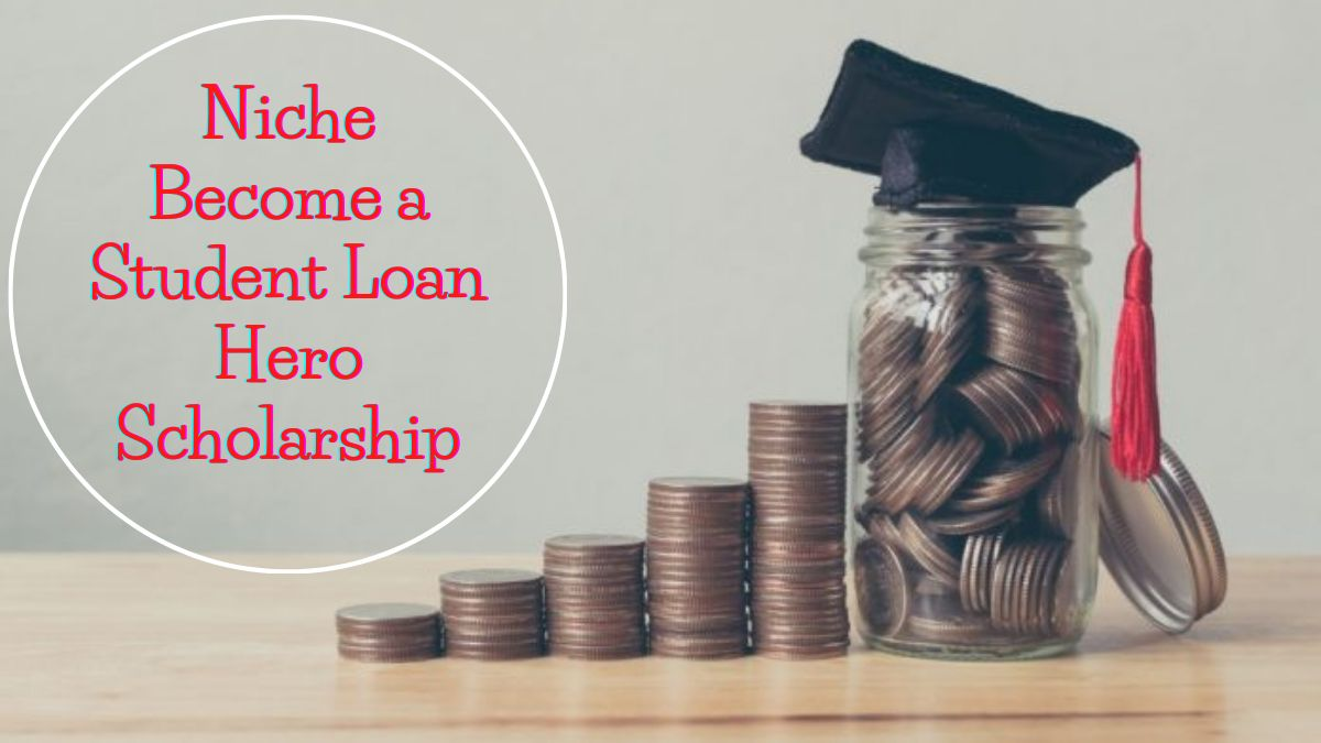 Niche Become a Student Loan Hero Scholarship