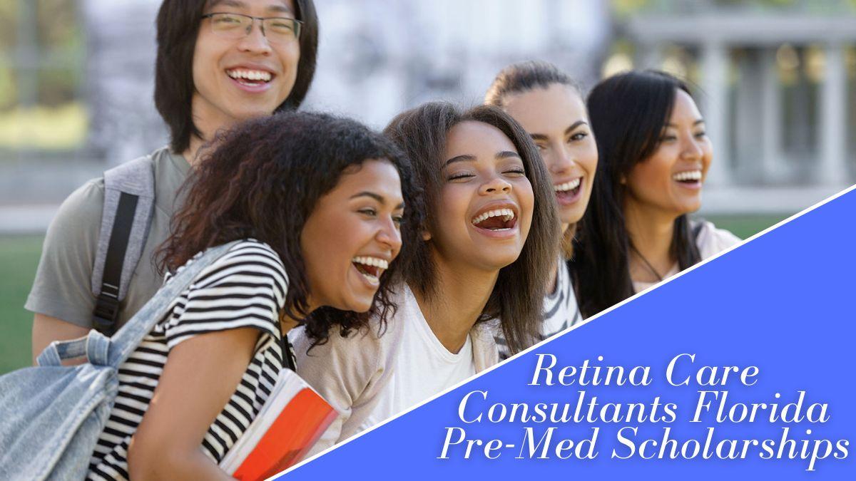 Retina Care Consultants Florida Pre-Med Scholarships