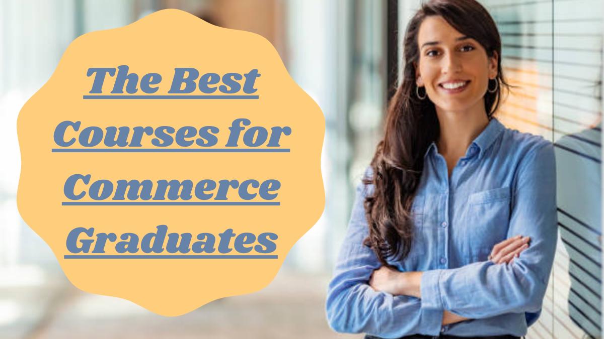 The Best Courses for Commerce Graduates