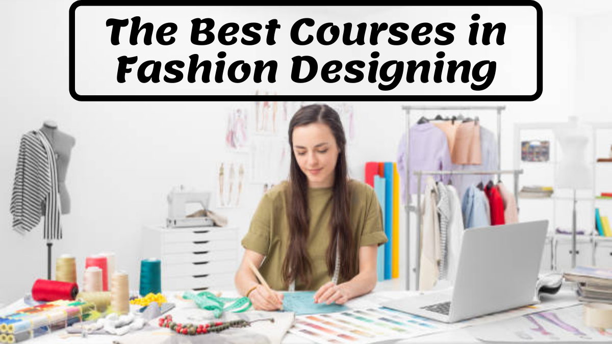 The Best Courses in Fashion Designing