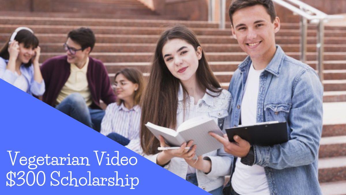 Vegetarian Video $300 Scholarship
