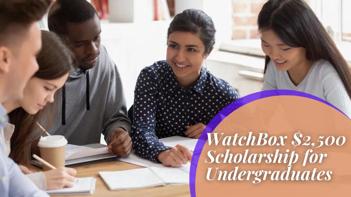 WatchBox $2,500 Scholarship for Undergraduates