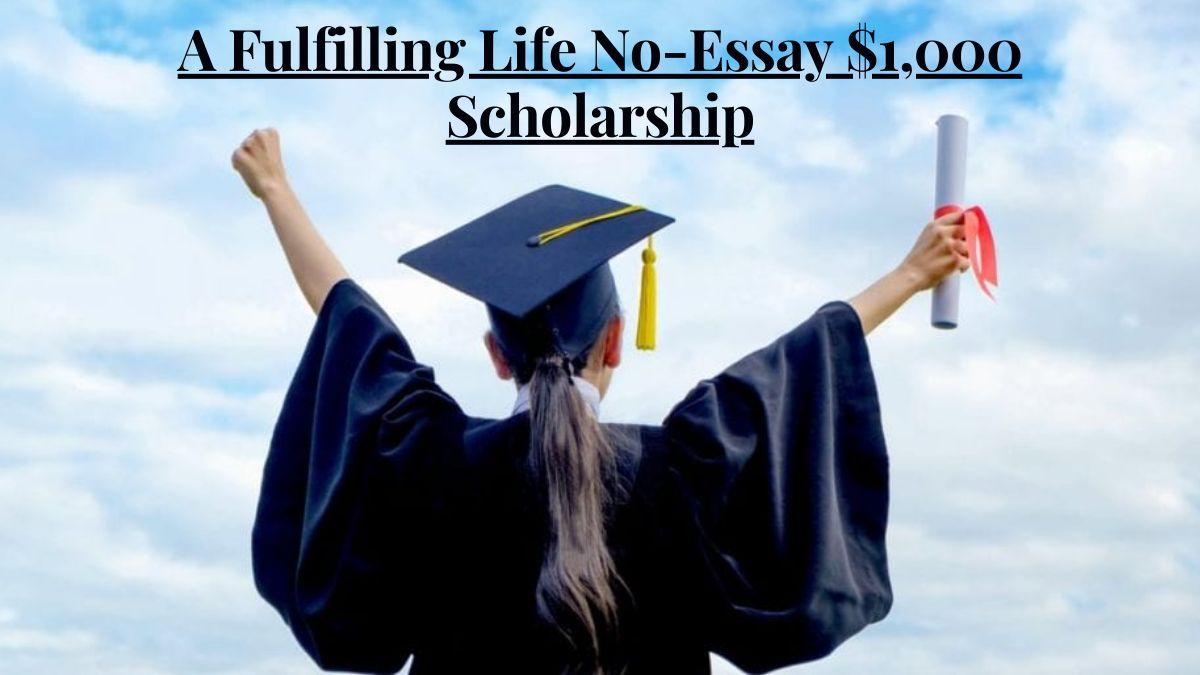 A Fulfilling Life No-Essay $1,000 Scholarship