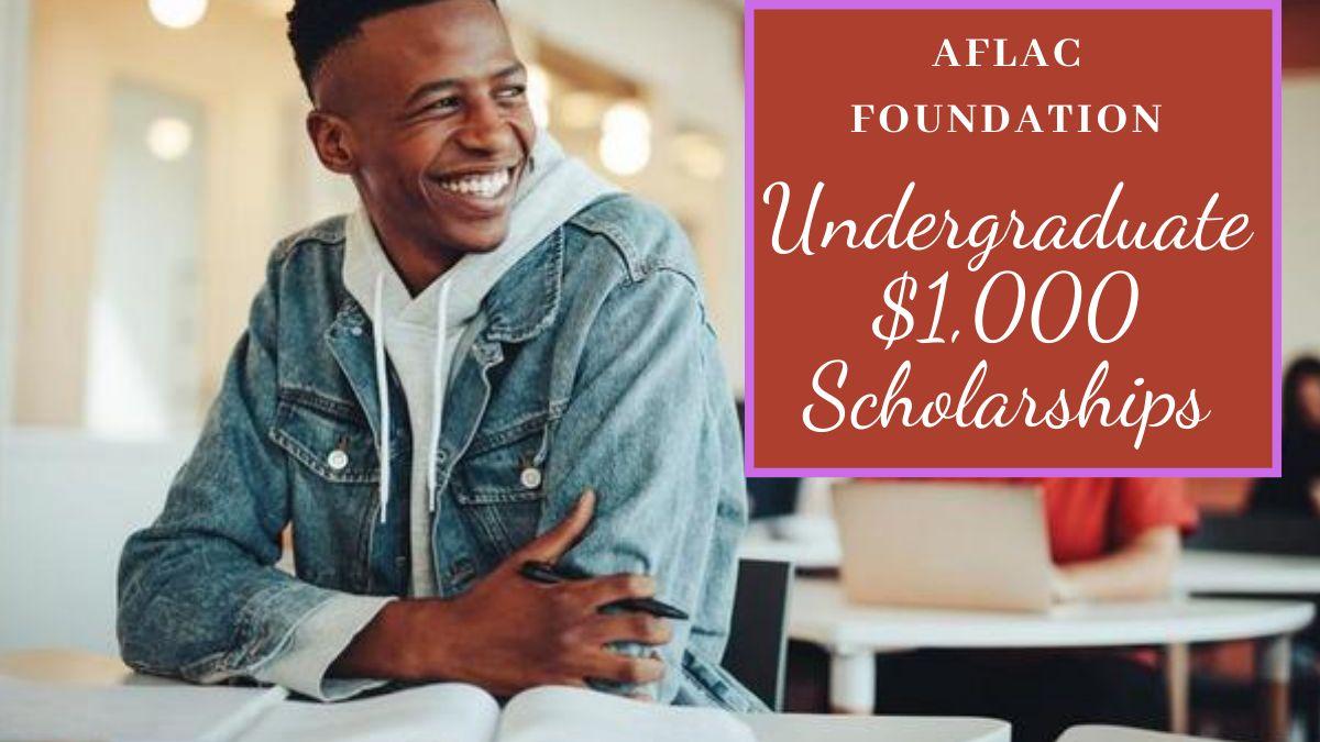 AFLAC Foundation Undergraduate $1,000 Scholarships