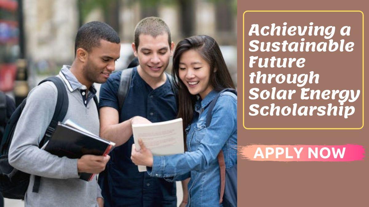 Achieving a Sustainable Future through Solar Energy Scholarship