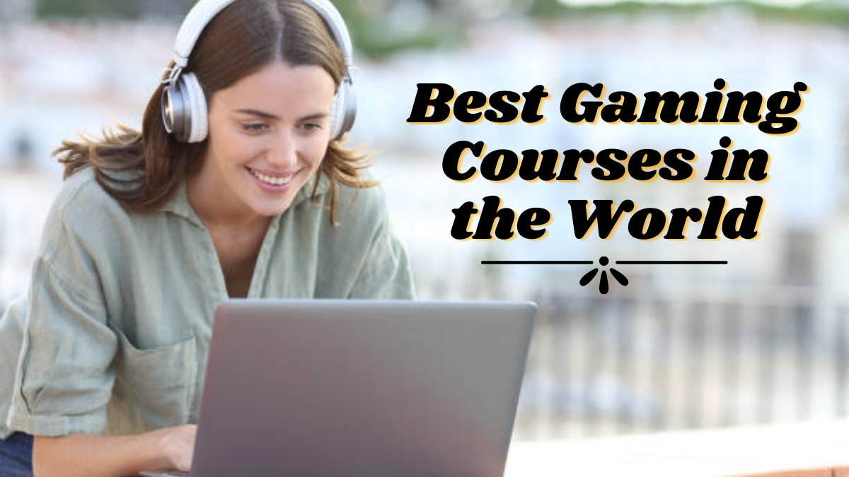 Best Gaming Courses in the World