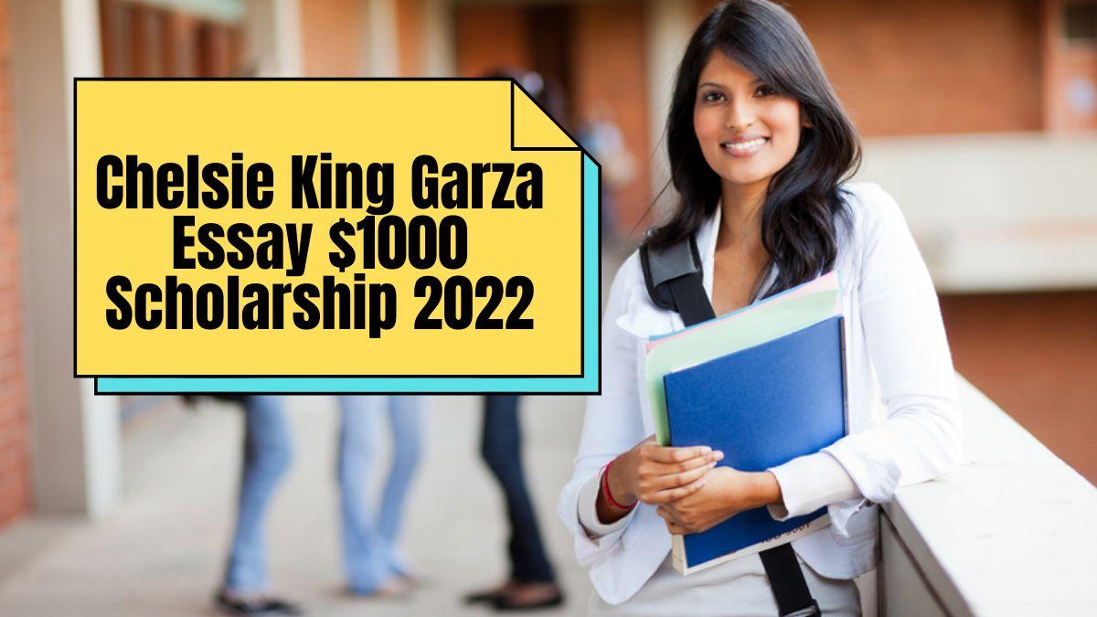 Chelsie King Garza Essay $1000 Scholarship 2022