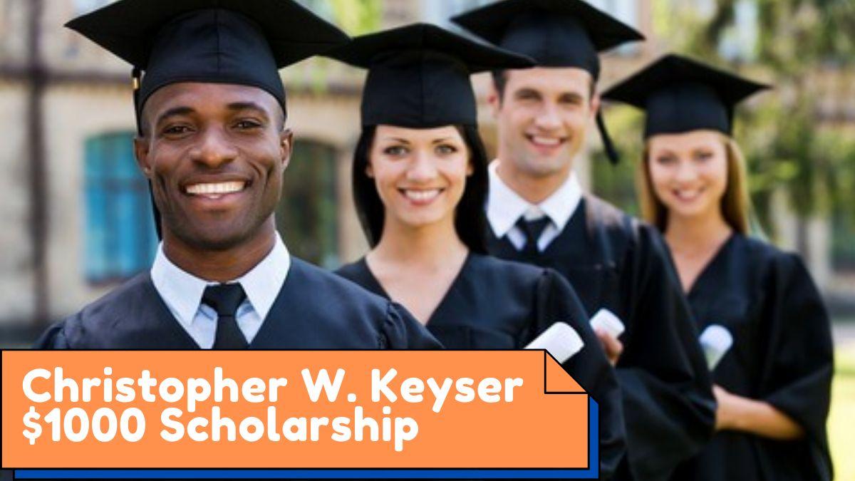 Christopher W. Keyser $1000 Scholarship