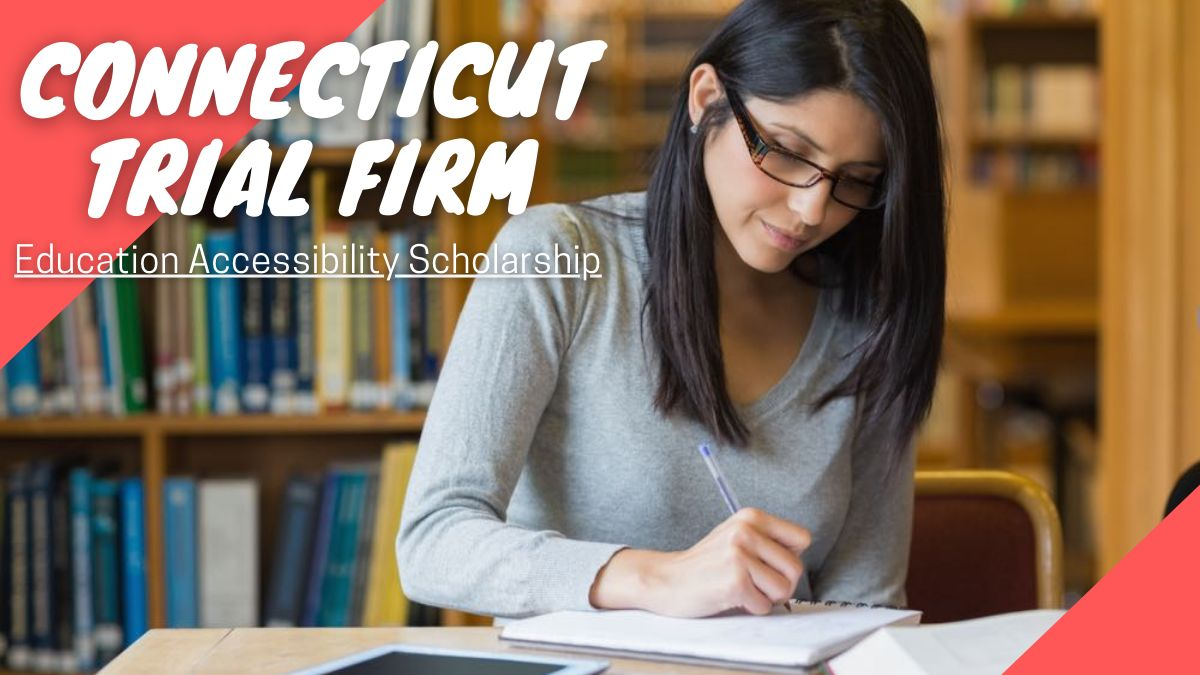 Connecticut Trial Firm Education Accessibility Scholarship
