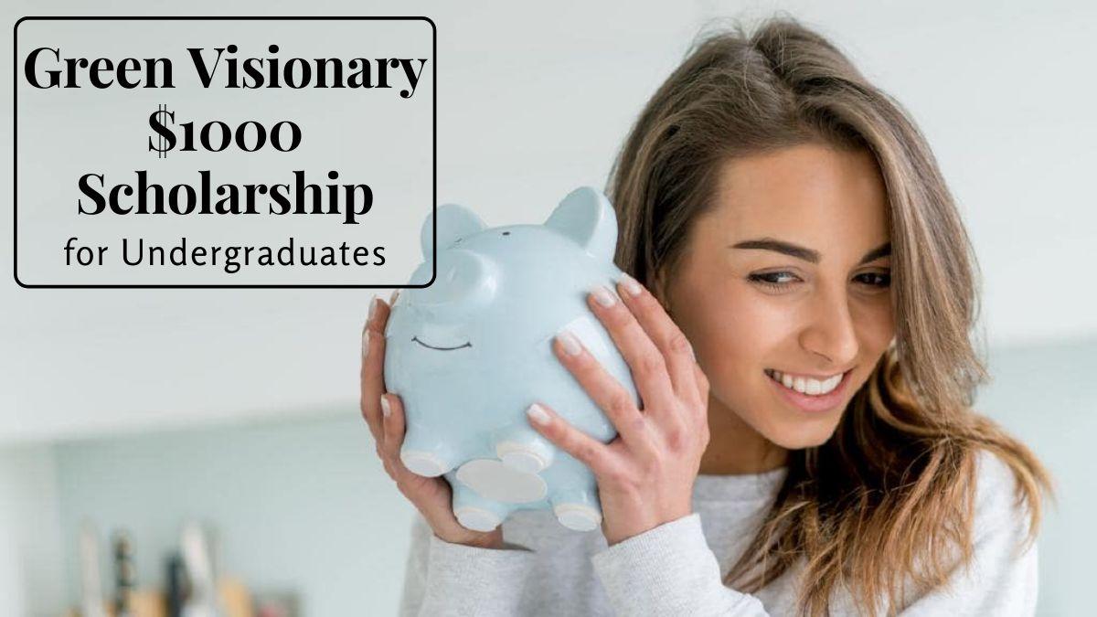 Green Visionary $1000 Scholarship for Undergraduates