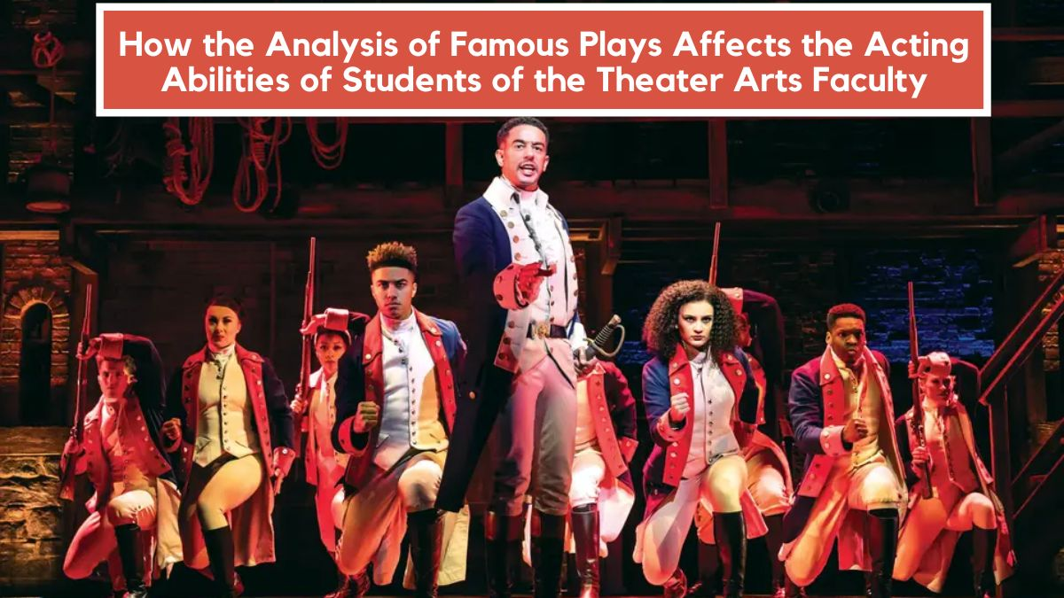 How the Analysis of Famous Plays Affects the Acting Abilities of Students of the Theater Arts Faculty