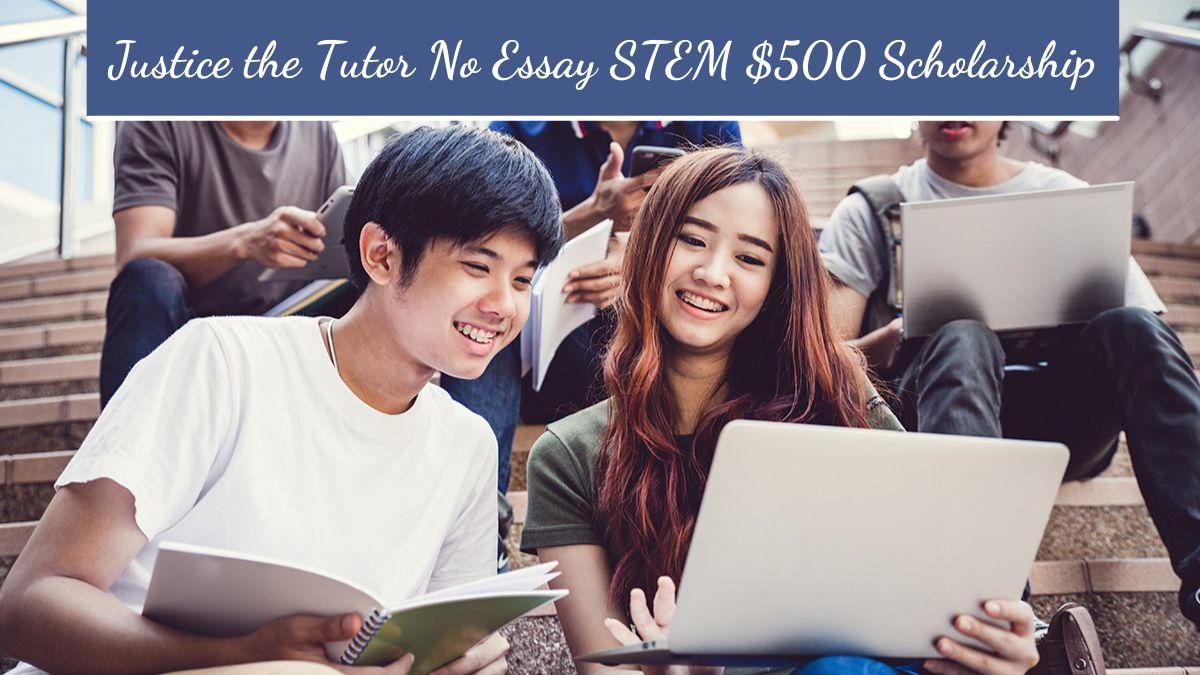 Justice the Tutor No Essay STEM $500 Scholarship