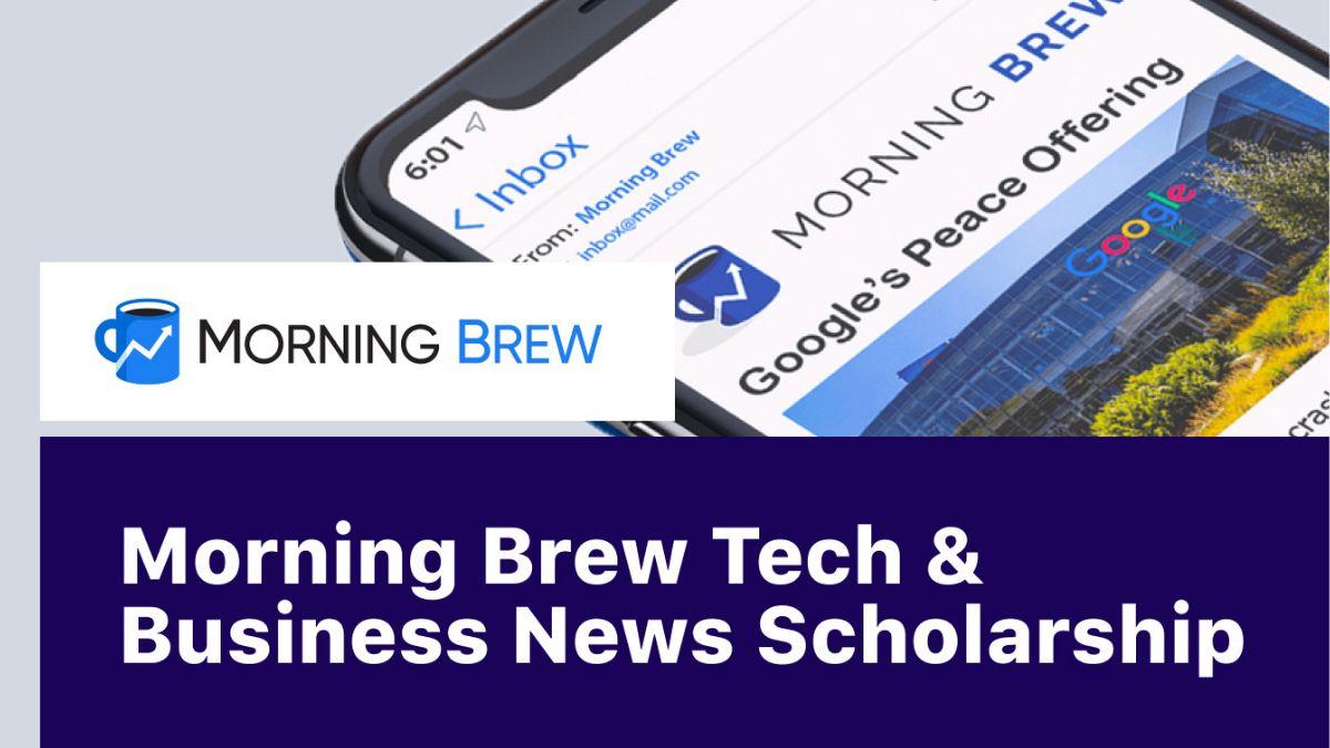 Morning Brew Tech & Business News $1000 Scholarship
