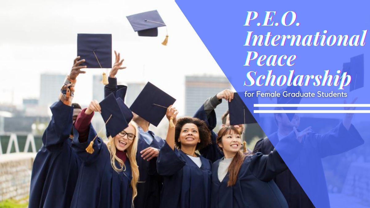 P.E.O. International Peace Scholarship for Female Graduate Students