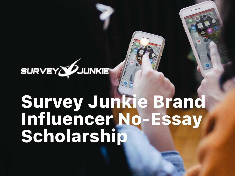Survey Junkie Brand Influencer No-Essay Scholarship