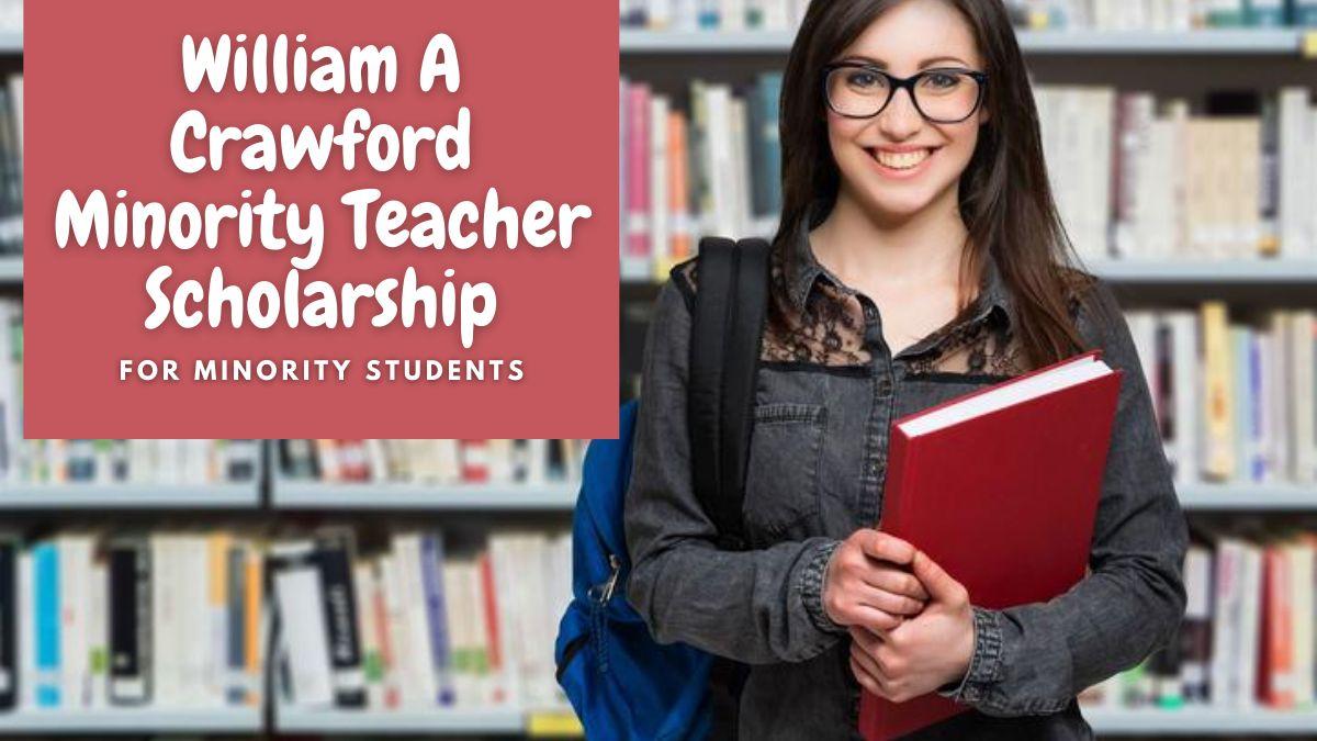 William A Crawford Minority Teacher Scholarship for Minority Students