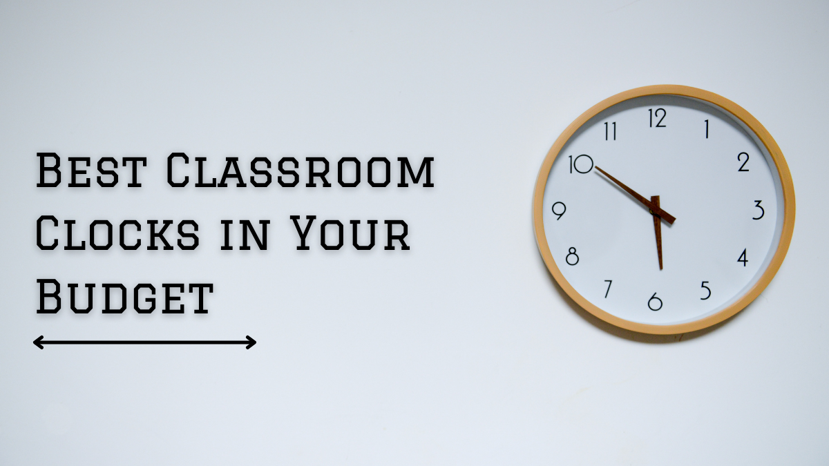 Best Classroom Clocks in Your Budget